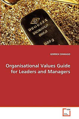 Organisational Values Guide for Leaders and Managers by SIMANGO & GORDEN