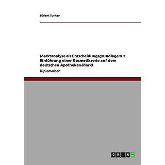 Einfuhrung Einer Kosmetikserie Auf Dem Deutschen ApothekenMarkt. Marktanalyse ALS Entscheidungsgrundlage por Turhan & Bulent