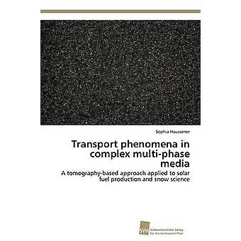 Transport phenomena in complex multiphase media by Haussener Sophia
