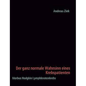 Der ganz normale Wahnsinn eines Krebspatienten by Zink & Andreas