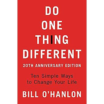 Do One Thing Different - Ten Simple Ways to Change Your Life by Do One