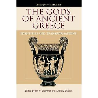 The Gods of Ancient Greece - Identities and Transformations by Bremner
