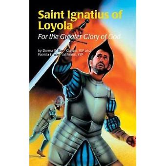 Saint Ignatius of Loyola - For the Greater Glory of God by Donna Giaim