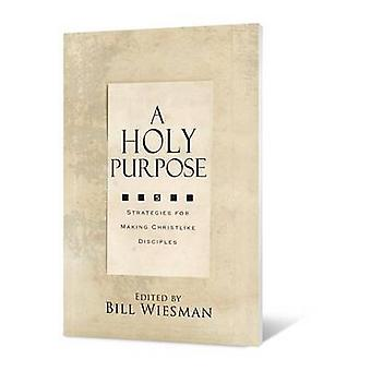 A Holy Purpose - Five Strategies for Making Christlike Disciples - 978