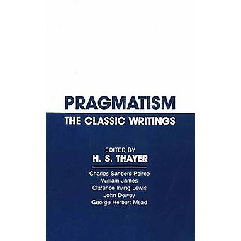 Pragmatism - The Classic Writings by Charles Sanders Peirce - William