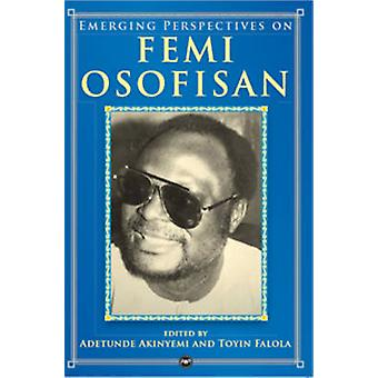 Emerging Perspectives on Femi Osofisan by Toyin Falola - Tunde Akinye