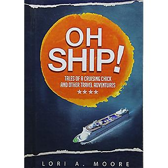 Oh Ship! - Tales of a Cruising Chick and Other Travel Adventures by Lo