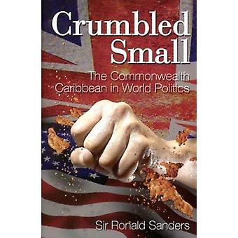 Crumbled Small - The Commonwealth Caribbean in World Politics by Ronal