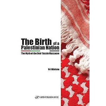 Birth of a Palestinian Nation - The Myth of the Deir Yassin Massacre b