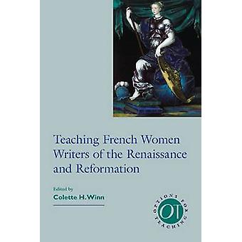 Teaching French Women Writers of the Renaissance and Reformation by C