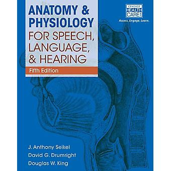 Anatomy & Physiology for Speech Language and Hearing: An Introduction (Hardcover) by King Douglas Drumright David Seikel John A.