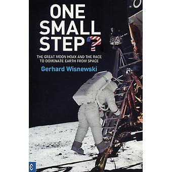 One Small Step?: The Great Moon Hoax and the Race to Dominate Earth from Space (Paperback) by Wisnewski Gerhard