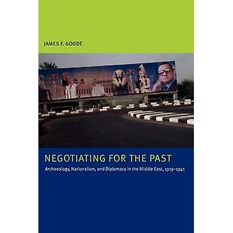 Negotiating for the Past - Archaeology - Nationalism - and Diplomacy i
