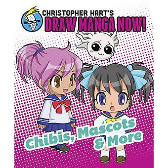 Christopher Hart's Draw Manga Now! Chibis - Mascots - and More by Chr