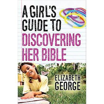 A Girl's Guide to Discovering Her Bible by Elizabeth George - 9780736