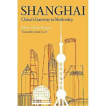 Shanghai - China's Gateway to Modernity by Marie-Claire Bergere - Jane