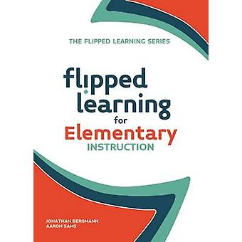 Flipped Learning for Elementary Instruction by Jonathan Bergmann - Aa