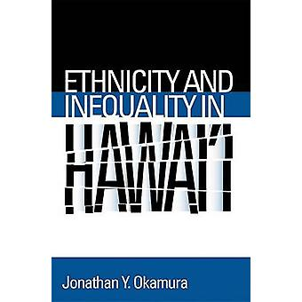 Ethnicity and Inequality in Hawai'i by Jonathan Y. Okamura - 97815921
