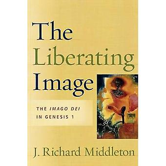 The Liberating Image - The Imago Dei in Genesis 1 by J.Richard Middlet