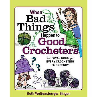 The When Bad Things Happen to Good Crocheters - The Survival Guide for