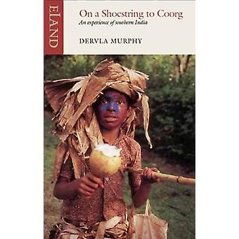 On a Shoestring to Coorg - An Experience of Southern India by Dervla M
