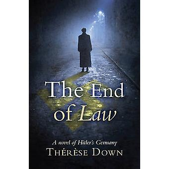 The End of Law - A Novel of Hitler's Germany by Therese Down - 9781782