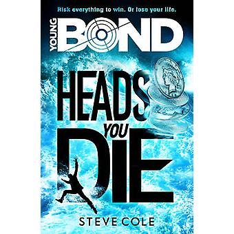 Young Bond - Heads You Die by Steve Cole - 9781782952411 Book