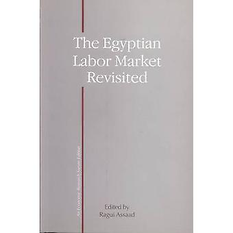 Egypt's Labor Market Revisited by Ragui Assaad - Mona Amer - Asmaa El