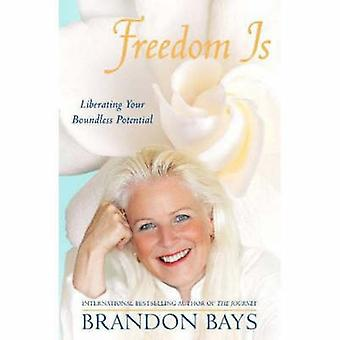 Freedom is... - Liberating Your Boundless Potential by Brandon Bays -
