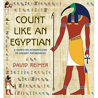 Count Like an Egyptian - A Hands-On Introduction to Ancient Mathematic