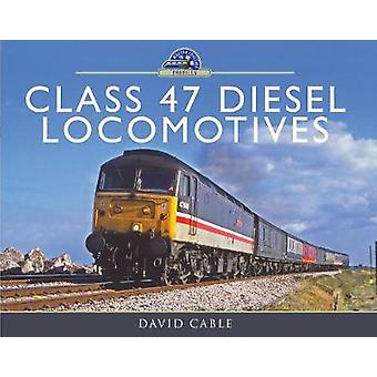 Class 47 Diesel Locomotives by David Cable - 9781473864450 Book