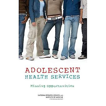 Adolescent Health Services: Missing Opportunities
