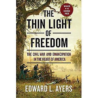 La lumière mince de liberté: la guerre civile et l'émancipation au coeur de l'Amérique