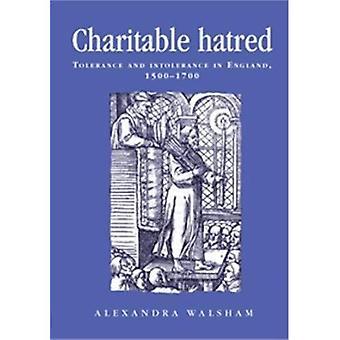 Veldedige hat: Toleranse og intoleranse i England, 1500-1700 (politikk, kultur & samfunnet i tidlig moderne Storbritannia)