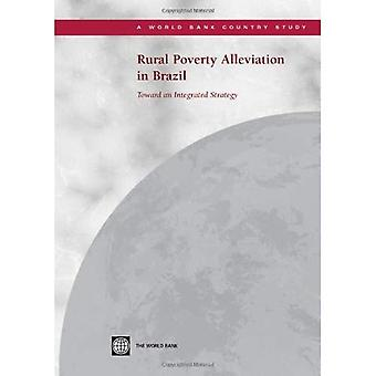Rural Poverty Alleviation in Brazil : Toward an Integrated Strategy