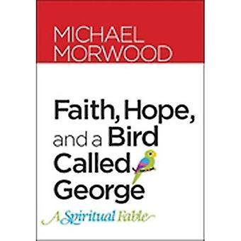 Faith, Hope, and a Bird Called George: A Spiritual Fable