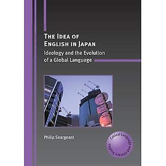 The Idea of English in Japan: Ideology and the Evolution of a Global Language