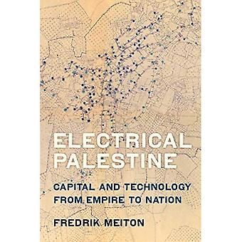 Electrical Palestine: Capital and Technology from� Empire to Nation