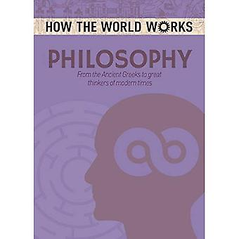 How the World Works: Philosophy: From the Ancient Greeks to Great Thinkers of Modern Times (How the World Works)
