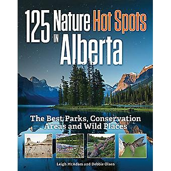 125 Nature Hot Spots in Alberta - The Best Parks - Conservation Areas