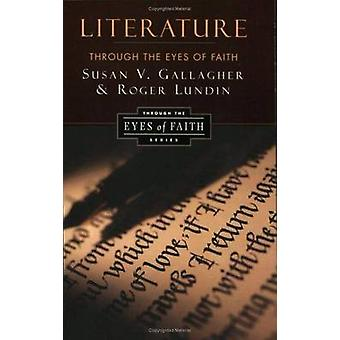 Literature Through the Eyes of Faith by Gallagher & Susan V.