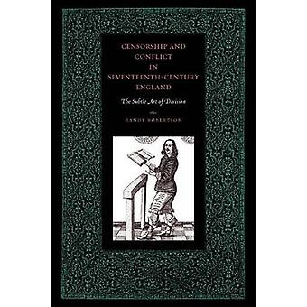 Censorship and Conflict in SeventeenthCentury England The Subtle Art of Division by Robertson & Randy