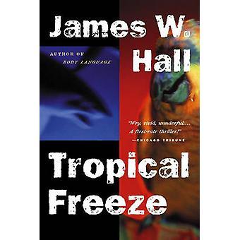 Tropical Freeze by Hall & James W.