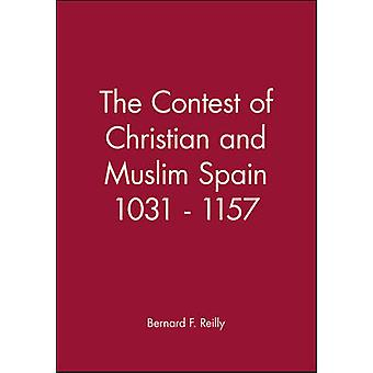 The Contest of Christian and Muslim Spain 1031  1157 by Reilly & Bernard F.