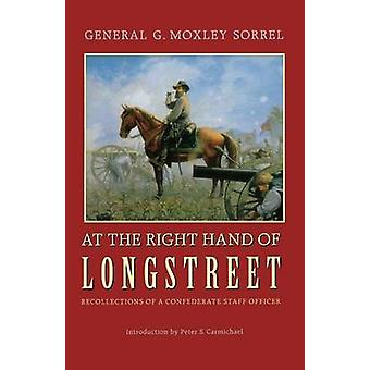 At the Right Hand of Longstreet Recollections of a Confederate Staff Officer by Sorrell & G. Moxley
