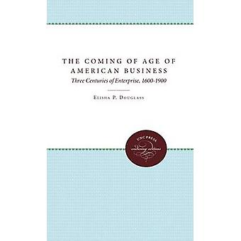 The Coming of Age of American Business Three Centuries of Enterprise 16001900 by Douglass & Elisha P.