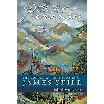 The Hills Remember The Complete Short Stories of James Still by Still & James