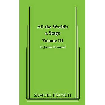 All the Worlds a Stage Volume III by Leonard & Joann