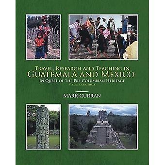 Forskning og undervisning i Guatemala og Mexico søken PreColumbian arv volumet jeg Guatemala av Curran & merke