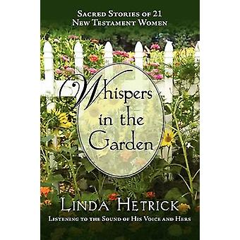 Whispers in the GardenSacred Stories of 21  New Testament Women by Hetrick & Linda
